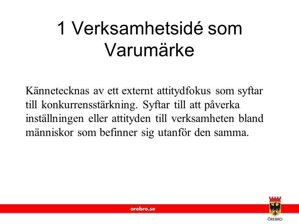 www.orebro.se 1 Verksamhetsidé som Varumärke Kännetecknas av ett externt attitydfokus som syftar till konkurrensstärkning. Syftar till att påverka ins