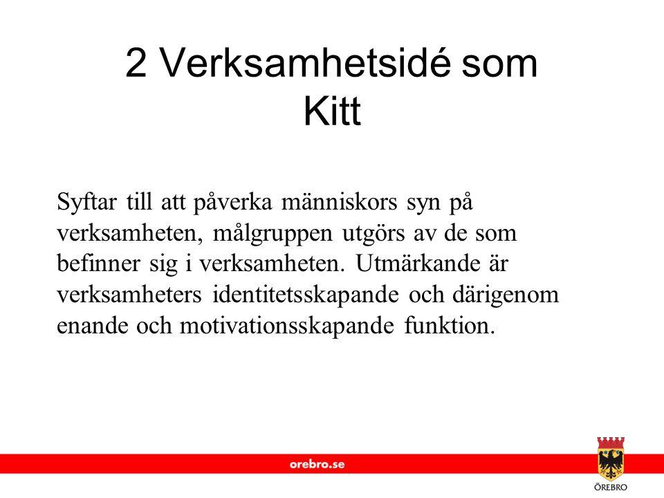 www.orebro.se 2 Verksamhetsidé som Kitt Syftar till att påverka människors syn på verksamheten, målgruppen utgörs av de som befinner sig i verksamhete