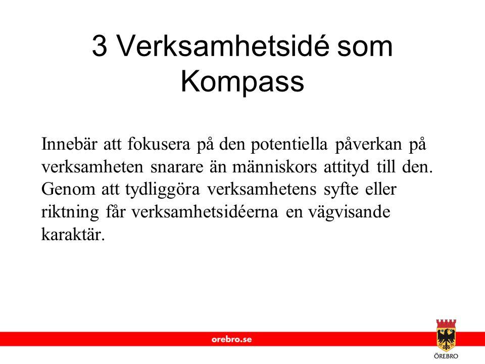 www.orebro.se 3 Verksamhetsidé som Kompass Innebär att fokusera på den potentiella påverkan på verksamheten snarare än människors attityd till den. Ge