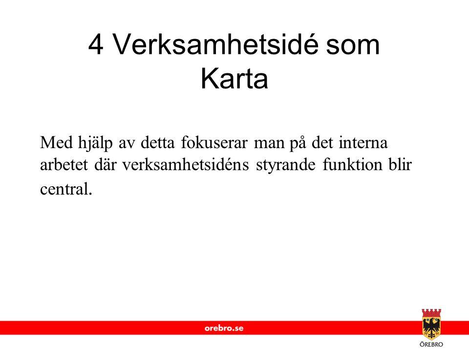 www.orebro.se 5 Verksamhetsidé som Raster Också här handlar det om ett internt verksamhetsfokus.