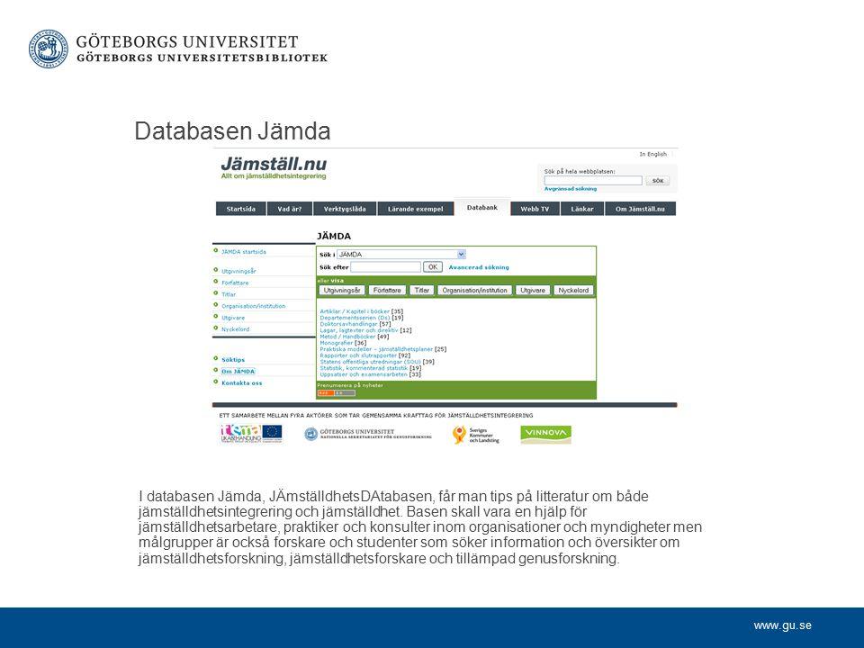 www.gu.se Databasen Jämda I databasen Jämda, JÄmställdhetsDAtabasen, får man tips på litteratur om både jämställdhetsintegrering och jämställdhet.