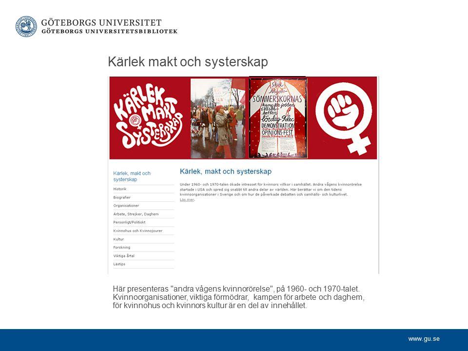 www.gu.se Kärlek makt och systerskap Här presenteras andra vågens kvinnorörelse , på 1960- och 1970-talet.
