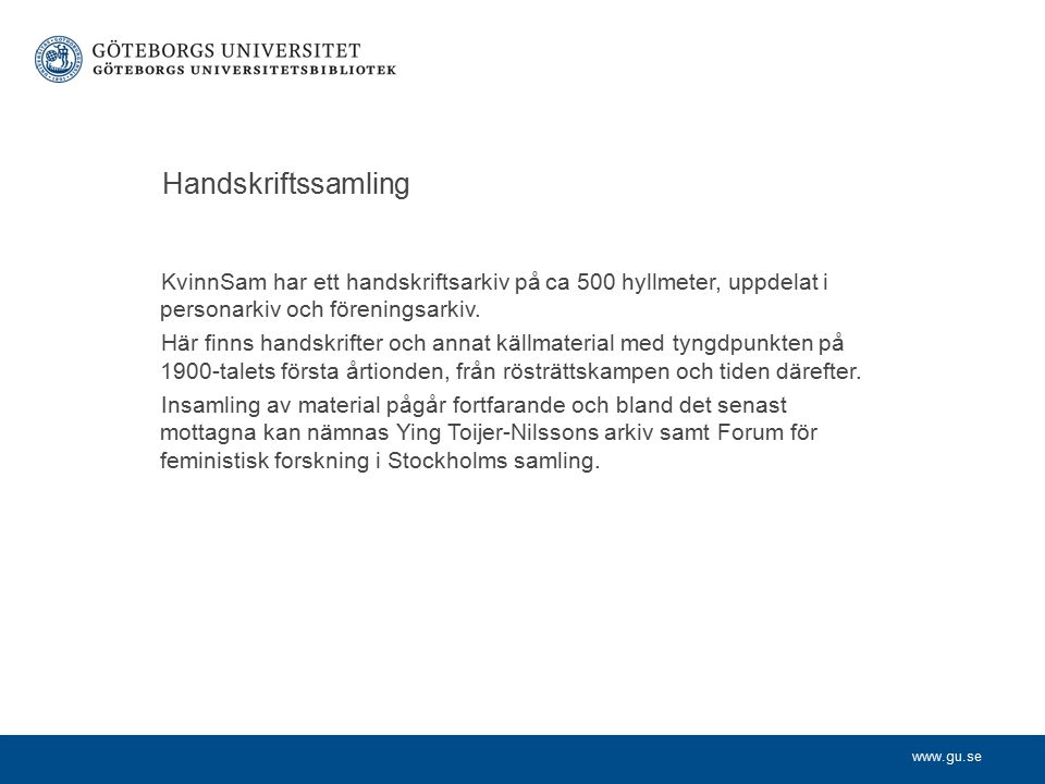 www.gu.se Handskriftssamling KvinnSam har ett handskriftsarkiv på ca 500 hyllmeter, uppdelat i personarkiv och föreningsarkiv.