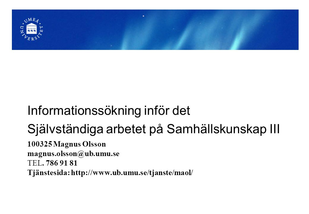 Idag ska Du lära Dig om… Källkritik Google scholar Vetenskapliga artiklar Sökteknik Libris och Artikelsök Academic search elite, Columbia International Affairs Online, Web of science Elektroniska tidskrifter