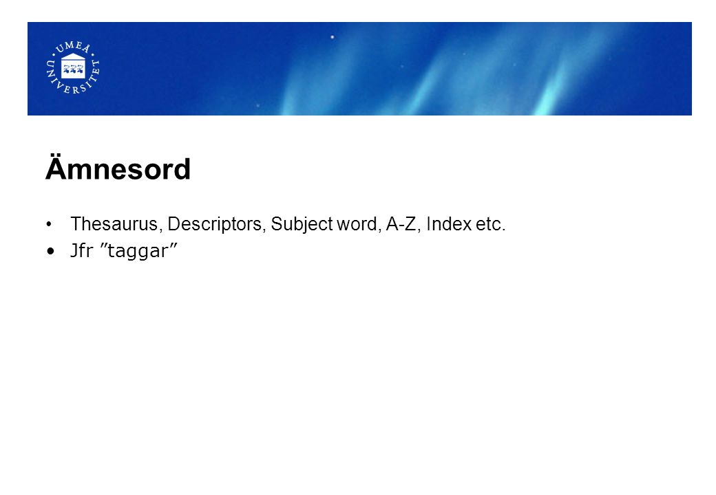 "Ämnesord Thesaurus, Descriptors, Subject word, A-Z, Index etc. Jfr ""taggar"""