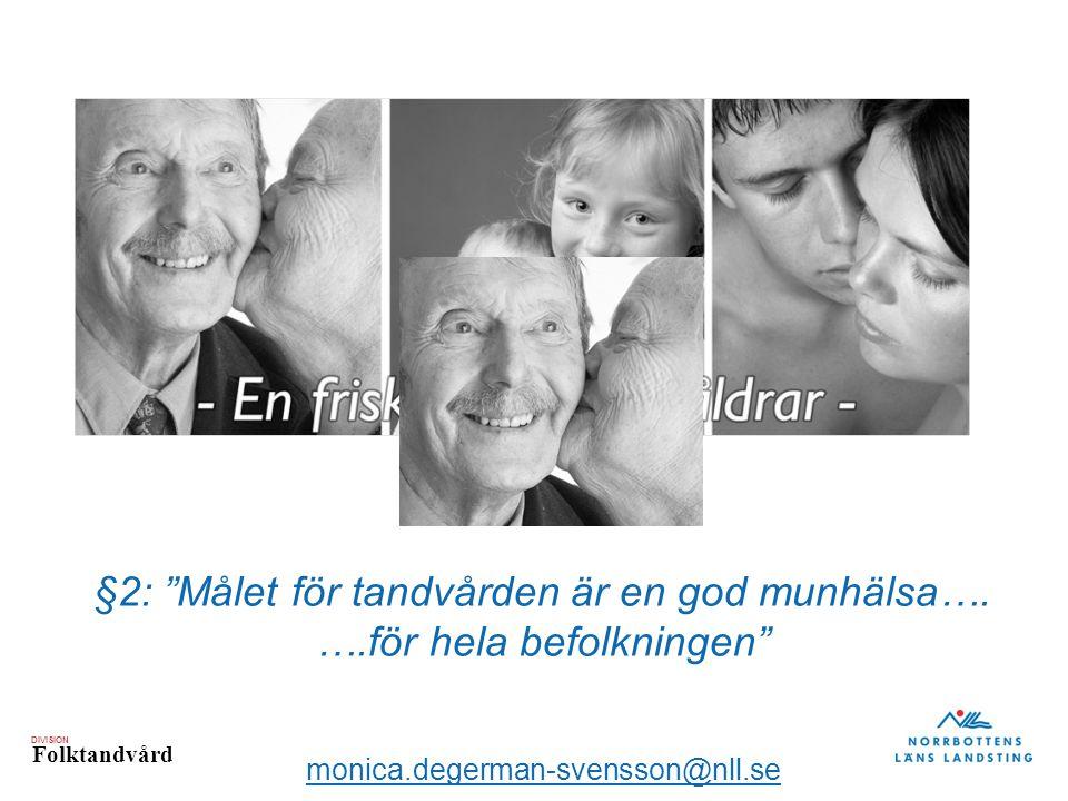 """DIVISION Folktandvård monica.degerman-svensson@nll.se §2: """"Målet för tandvården är en god munhälsa…. ….för hela befolkningen"""""""