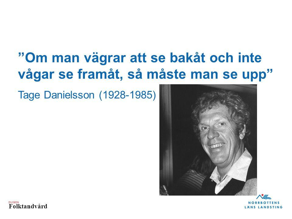 """DIVISION Folktandvård """"Om man vägrar att se bakåt och inte vågar se framåt, så måste man se upp"""" Tage Danielsson (1928-1985)"""
