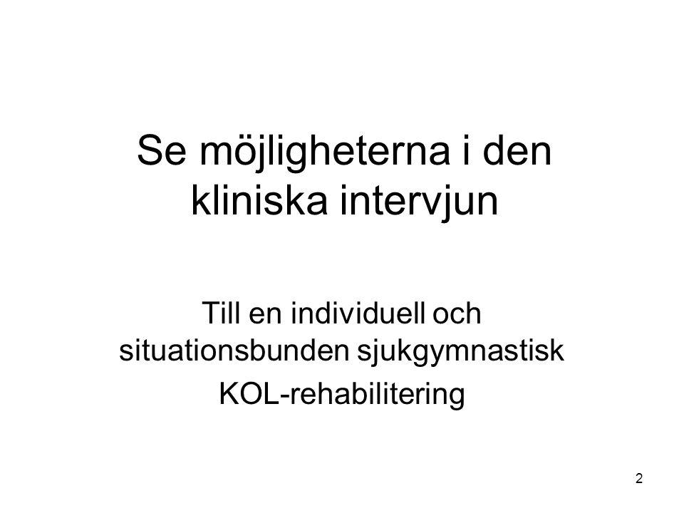 2 Se möjligheterna i den kliniska intervjun Till en individuell och situationsbunden sjukgymnastisk KOL-rehabilitering