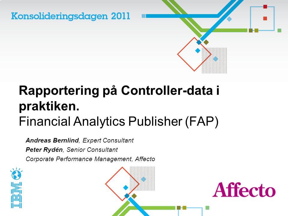 Rapportering på Controller-data i praktiken. Financial Analytics Publisher (FAP) Andreas Bernlind, Expert Consultant Peter Rydén, Senior Consultant Co