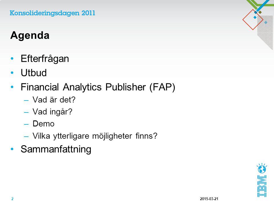 Agenda Efterfrågan Utbud Financial Analytics Publisher (FAP) –Vad är det? –Vad ingår? –Demo –Vilka ytterligare möjligheter finns? Sammanfattning 2015-
