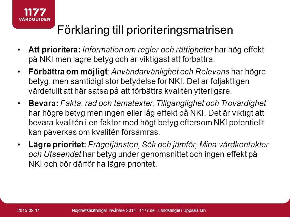 Att prioritera: Information om regler och rättigheter har hög effekt på NKI men lägre betyg och är viktigast att förbättra. Förbättra om möjligt: Anvä