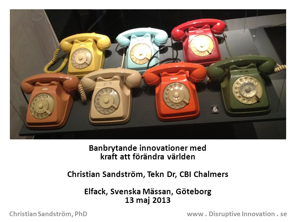 Banbrytande innovationer med kraft att förändra världen Christian Sandström, Tekn Dr, CBI Chalmers Elfack, Svenska Mässan, Göteborg 13 maj 2013 Christian Sandström, PhD www.