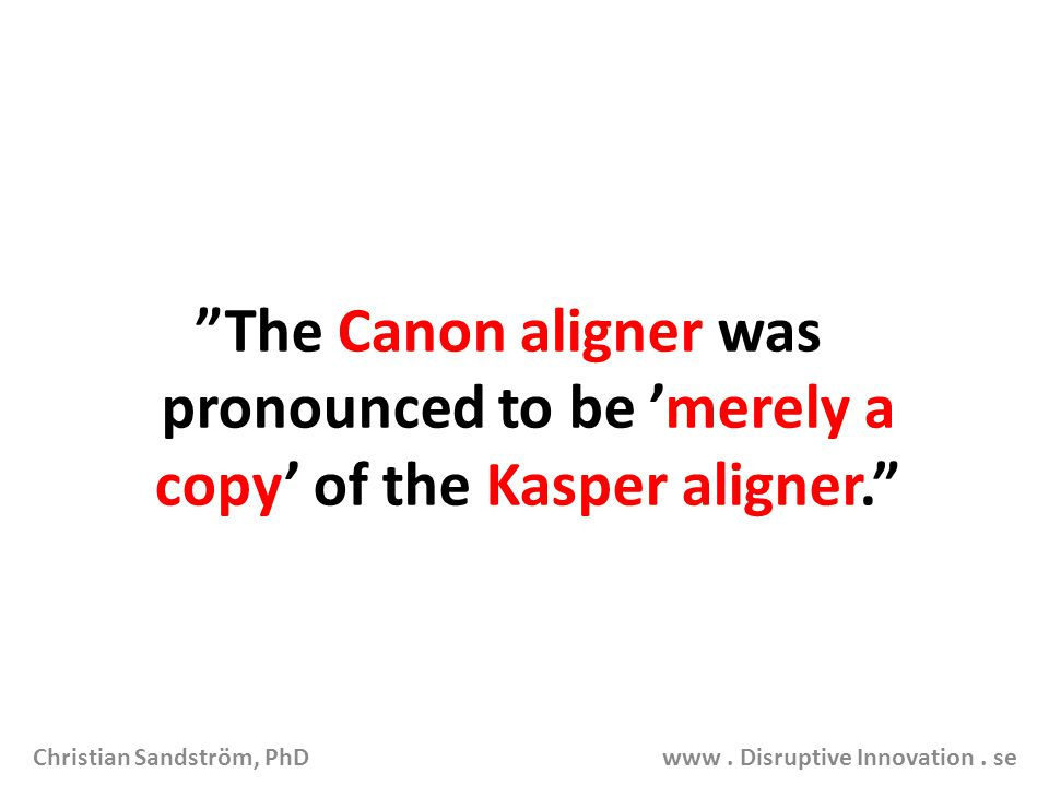 The Canon aligner was pronounced to be 'merely a copy' of the Kasper aligner.
