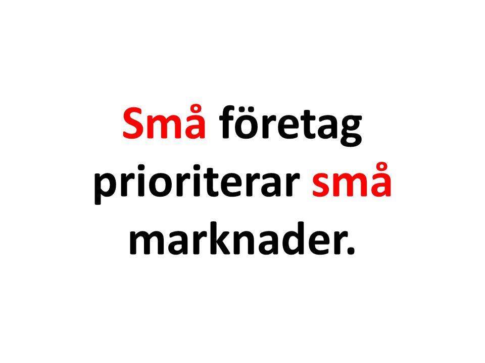 Små företag prioriterar små marknader.