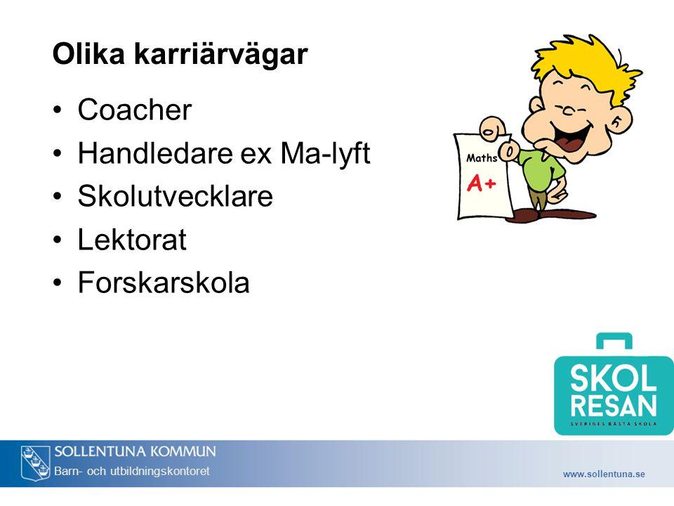www.sollentuna.se Barn- och utbildningskontoret Olika karriärvägar Coacher Handledare ex Ma-lyft Skolutvecklare Lektorat Forskarskola