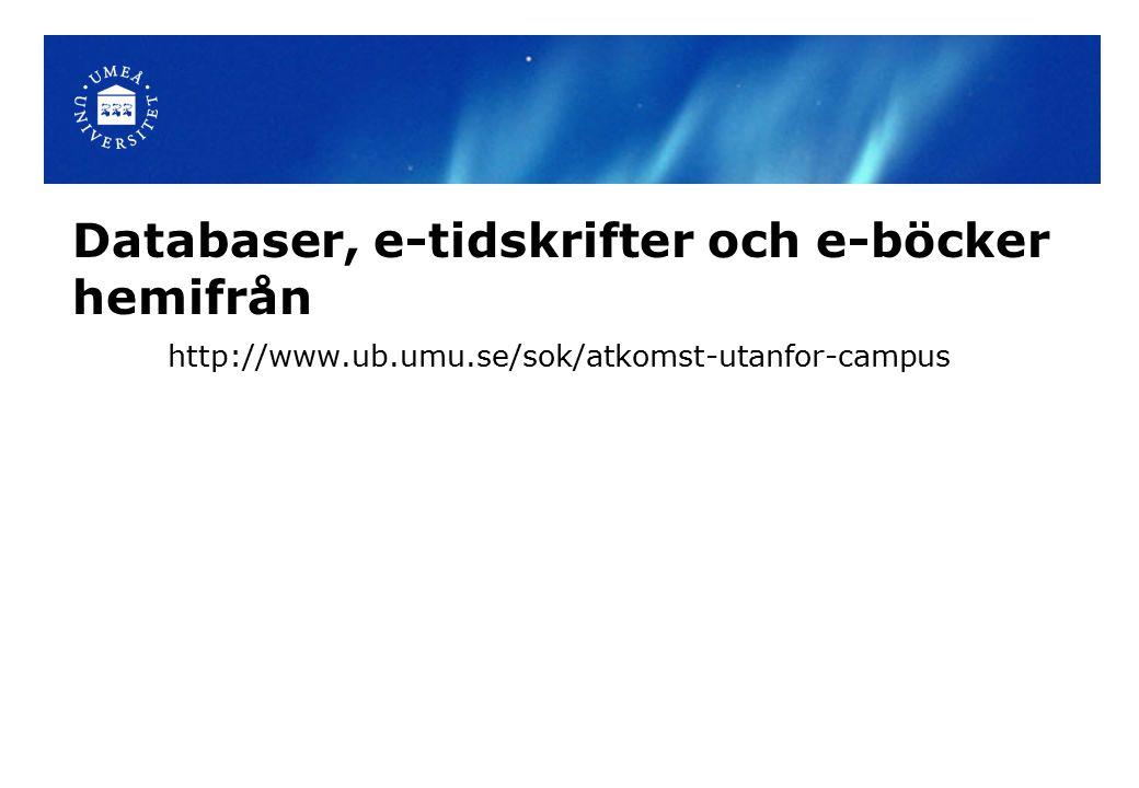 Databaser, e-tidskrifter och e-böcker hemifrån http://www.ub.umu.se/sok/atkomst-utanfor-campus