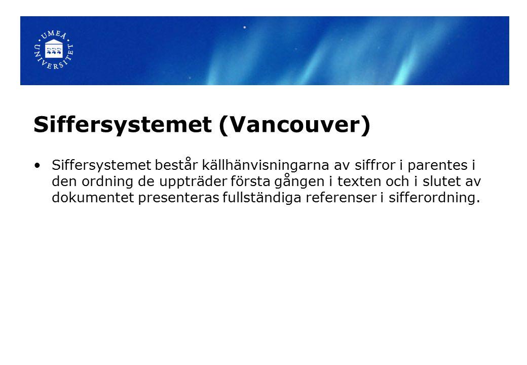 Siffersystemet (Vancouver) Siffersystemet består källhänvisningarna av siffror i parentes i den ordning de uppträder första gången i texten och i slutet av dokumentet presenteras fullständiga referenser i sifferordning.