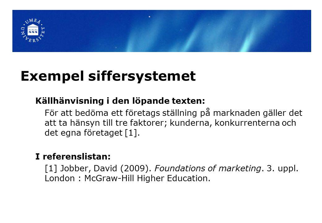 Exempel siffersystemet Källhänvisning i den löpande texten: För att bedöma ett företags ställning på marknaden gäller det att ta hänsyn till tre fakto