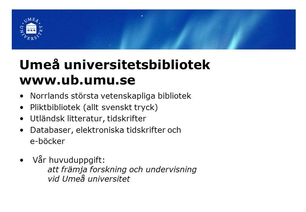 Umeå universitetsbibliotek www.ub.umu.se Norrlands största vetenskapliga bibliotek Pliktbibliotek (allt svenskt tryck) Utländsk litteratur, tidskrifte