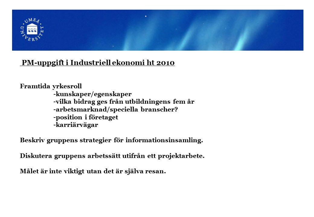 PM-uppgift i Industriell ekonomi ht 2010 Framtida yrkesroll -kunskaper/egenskaper -vilka bidrag ges från utbildningens fem år -arbetsmarknad/speciella