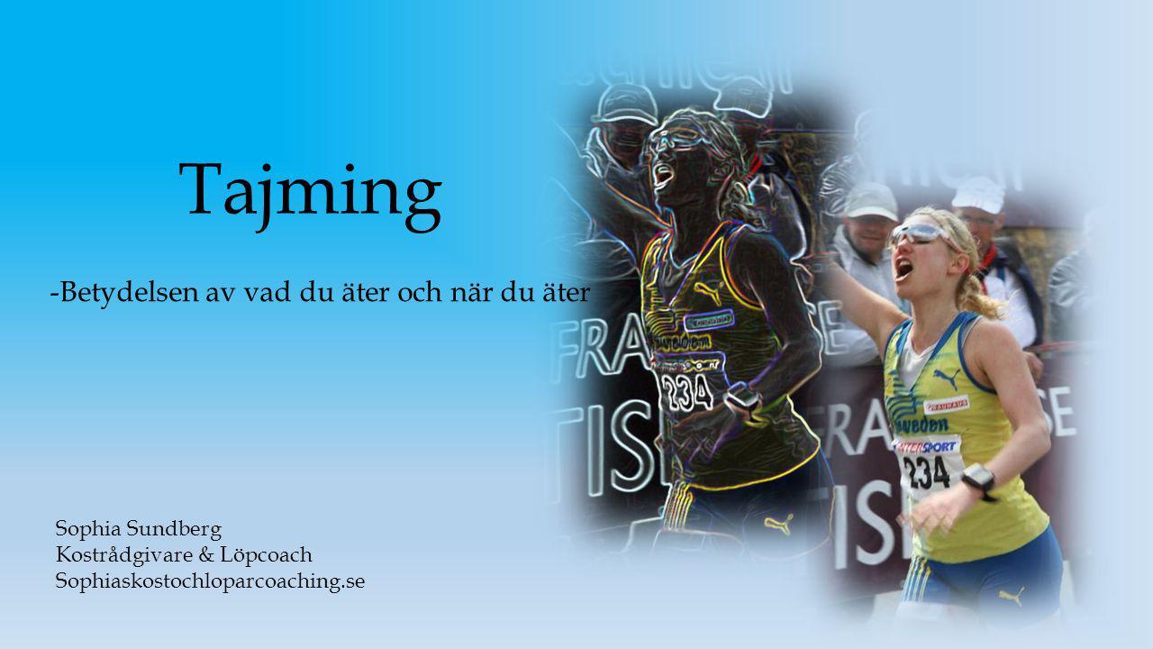 Tajming -Betydelsen av vad du äter och när du äter Sophia Sundberg Kostrådgivare & Löpcoach Sophiaskostochloparcoaching.se