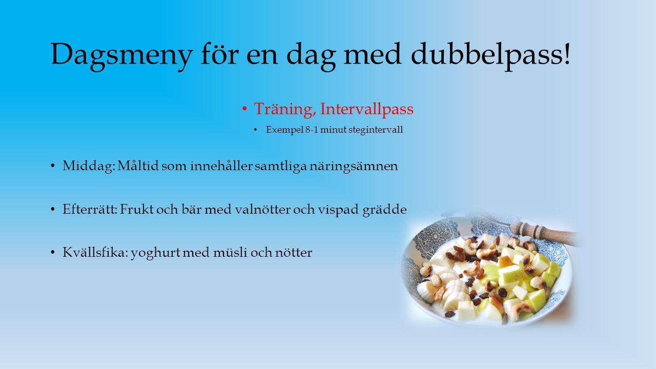 Dagsmeny för en dag med dubbelpass! Träning, Intervallpass Exempel 8-1 minut stegintervall Middag: Måltid som innehåller samtliga näringsämnen Efterrä