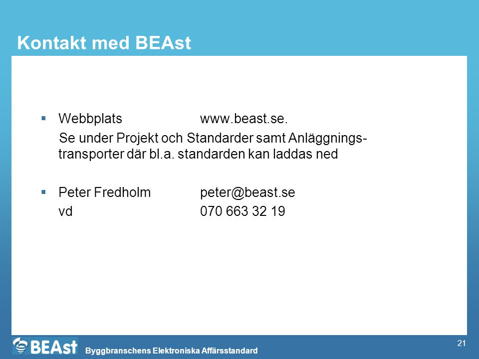 Byggbranschens Elektroniska Affärsstandard 21 Kontakt med BEAst  Webbplats www.beast.se. Se under Projekt och Standarder samt Anläggnings- transporte