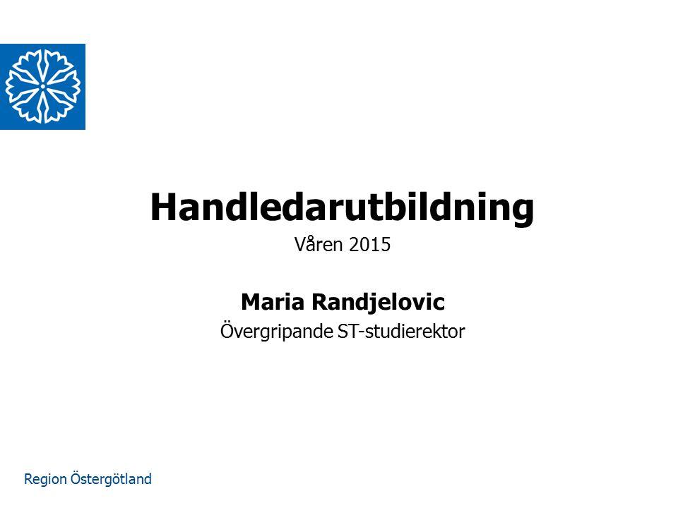 Region Östergötland www.lio.se/studierektorskansliet Handledarutbildning Våren 2015 Maria Randjelovic Övergripande ST-studierektor