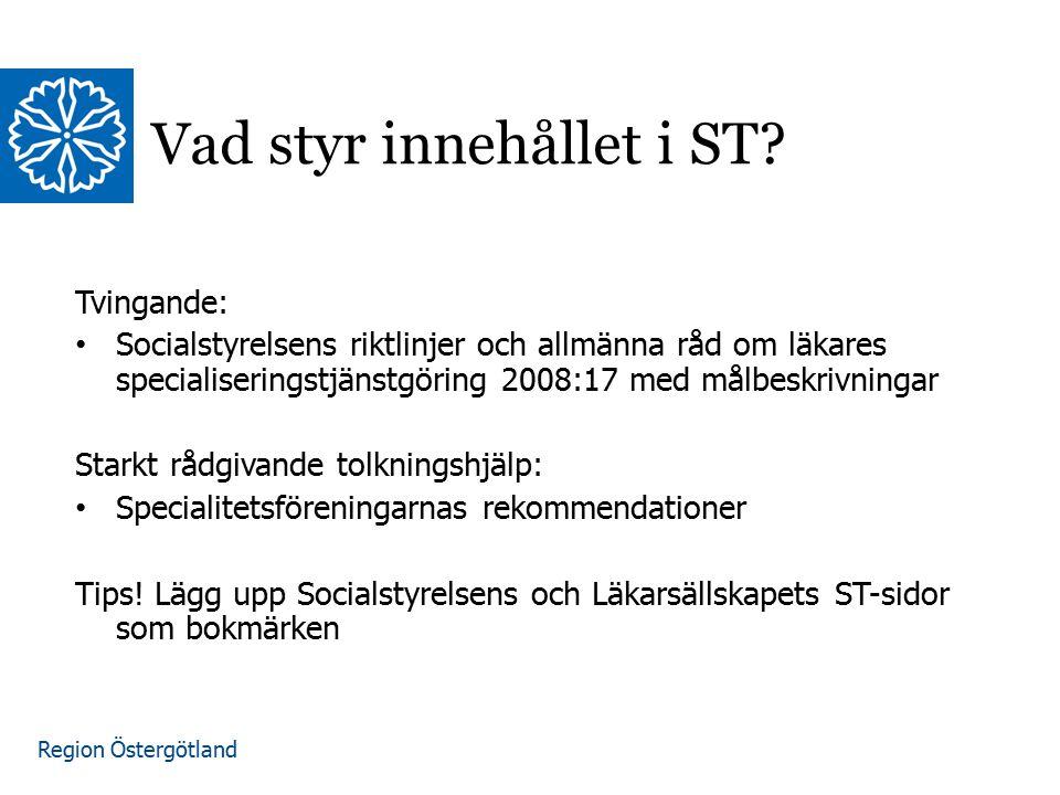 Region Östergötland www.lio.se/studierektorskansliet Vad styr innehållet i ST? Tvingande: Socialstyrelsens riktlinjer och allmänna råd om läkares spec