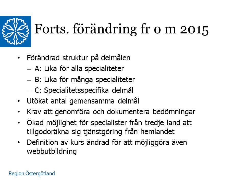 Region Östergötland Forts. förändring fr o m 2015 Förändrad struktur på delmålen – A: Lika för alla specialiteter – B: Lika för många specialiteter –