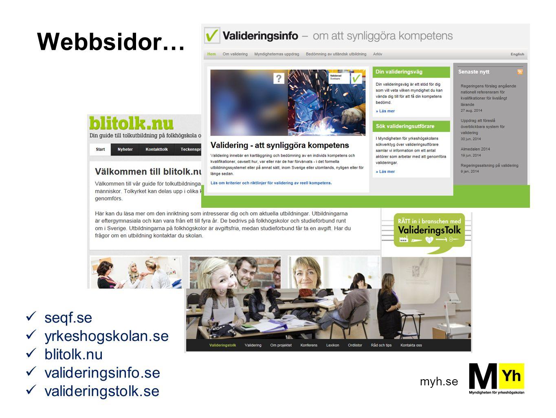myh.se Webbsidor… seqf.se yrkeshogskolan.se blitolk.nu valideringsinfo.se valideringstolk.se