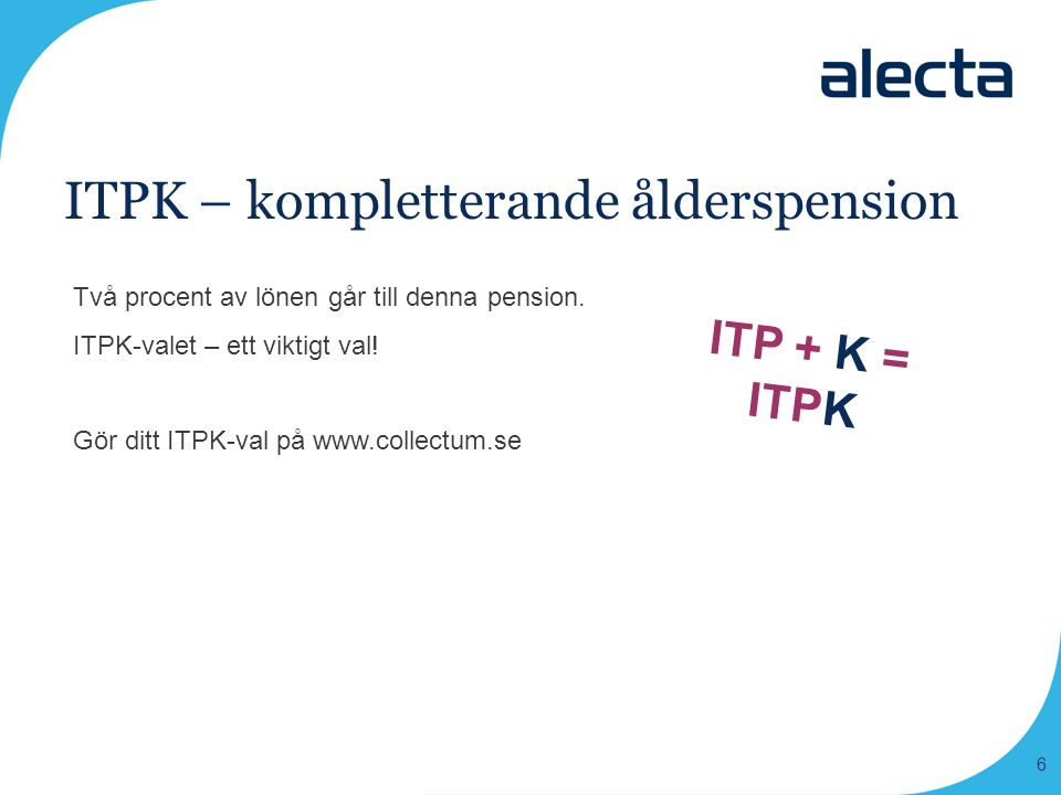 ITPK – kompletterande ålderspension Två procent av lönen går till denna pension. ITPK-valet – ett viktigt val! Gör ditt ITPK-val på www.collectum.se I