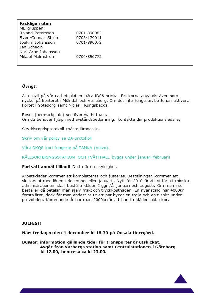 Fackliga rutan MB-gruppen: Roland Petersson0701-890083 Sven-Gunnar Ström0703-179011 Joakim Johansson0701-890072 Jan Schedin Karl-Arne Johansson Mikael Malmström0704-856772 Övrigt: Alla skall på våra arbetsplatser bära ID06-bricka.