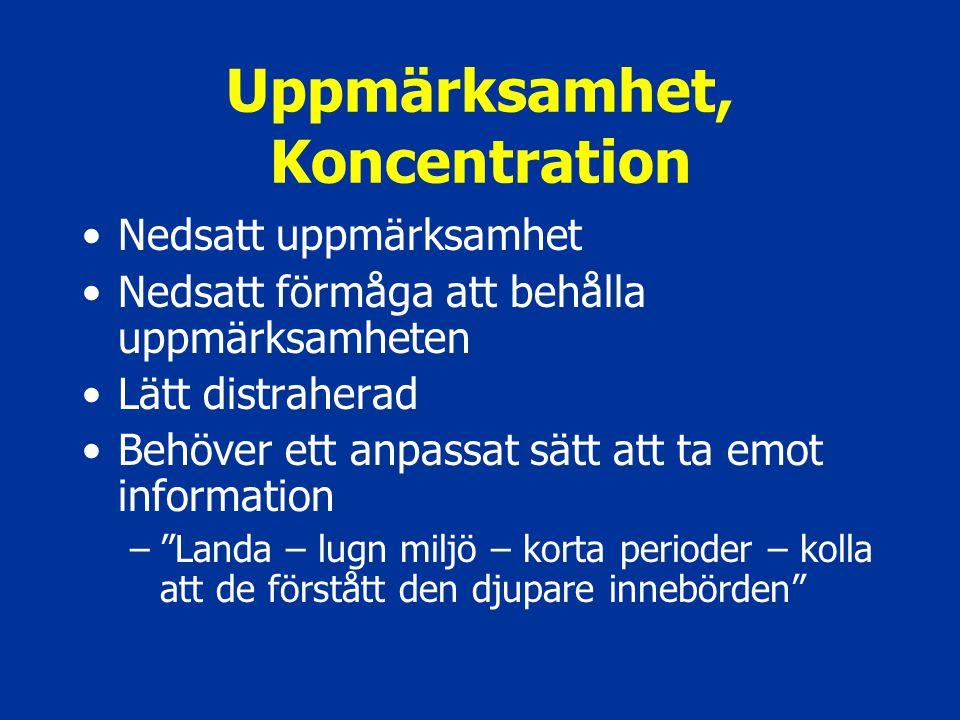 Uppmärksamhet, Koncentration Nedsatt uppmärksamhet Nedsatt förmåga att behålla uppmärksamheten Lätt distraherad Behöver ett anpassat sätt att ta emot