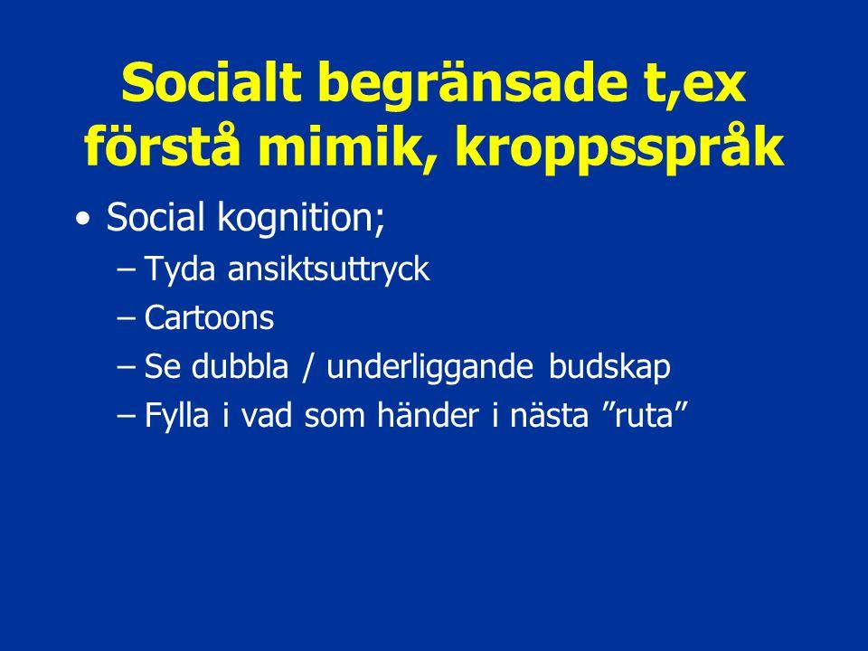 Socialt begränsade t,ex förstå mimik, kroppsspråk Social kognition; –Tyda ansiktsuttryck –Cartoons –Se dubbla / underliggande budskap –Fylla i vad som