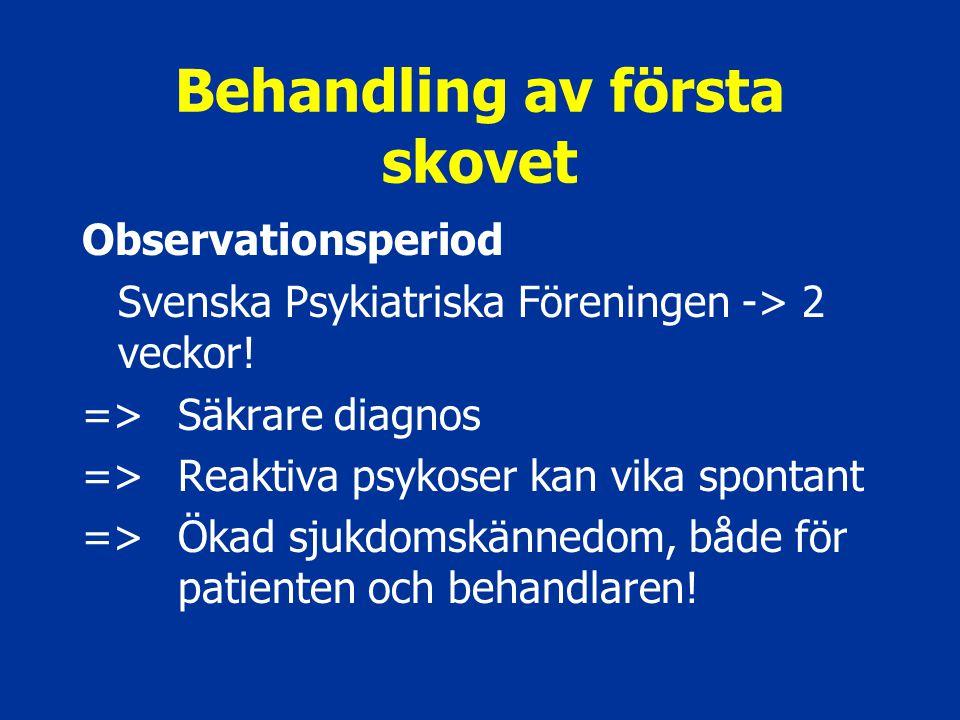 Behandling av första skovet Observationsperiod Svenska Psykiatriska Föreningen -> 2 veckor! =>Säkrare diagnos =>Reaktiva psykoser kan vika spontant =>