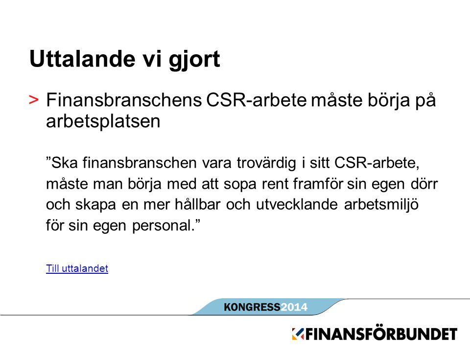 """Uttalande vi gjort >Finansbranschens CSR-arbete måste börja på arbetsplatsen """"Ska finansbranschen vara trovärdig i sitt CSR-arbete, måste man börja me"""