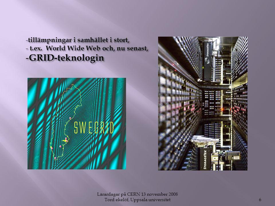 Lärardagar på CERN 13 november 2008 Tord ekelöf, Uppsala universitet6 - tillämpningar i samhället i stort, - t.ex.