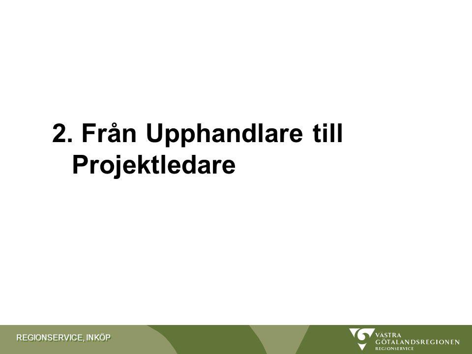 REGIONSERVICE, INKÖP 2. Från Upphandlare till Projektledare
