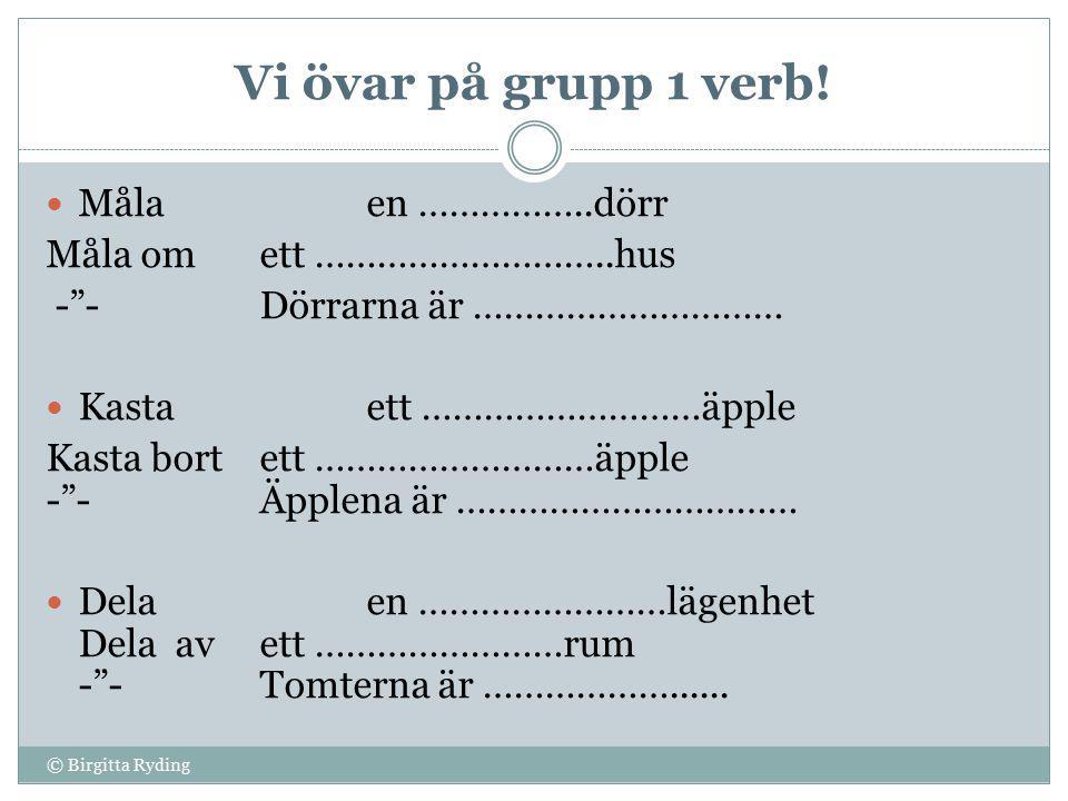 Vi övar på grupp 1 verb.
