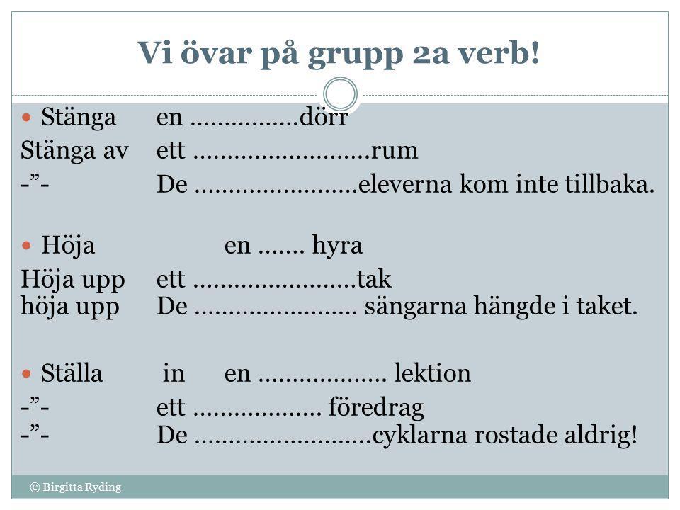 Vi övar på grupp 2b verb.© Birgitta Ryding Låsaen ………………dörr Låsa inett ………………..