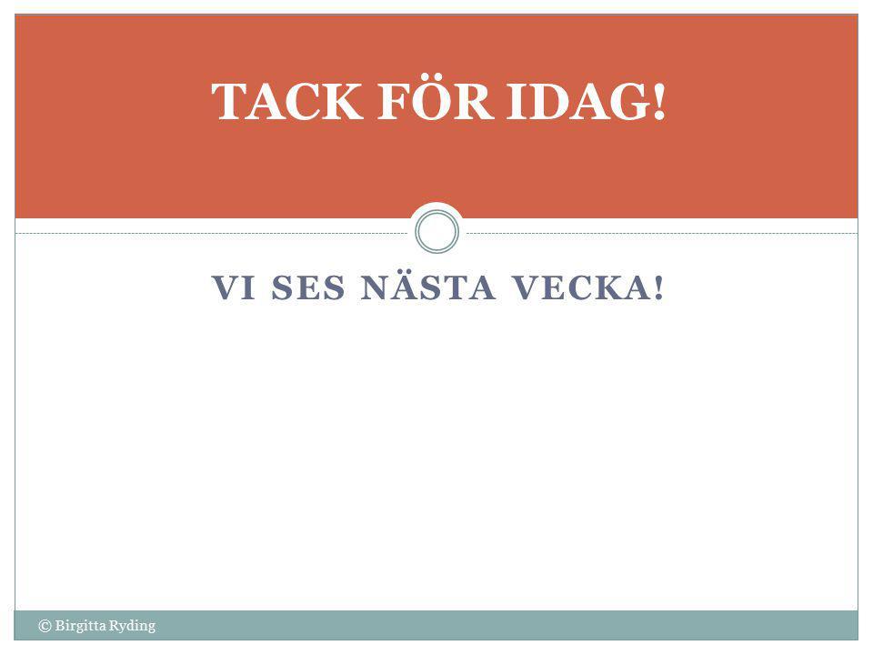 VI SES NÄSTA VECKA! © Birgitta Ryding TACK FÖR IDAG!