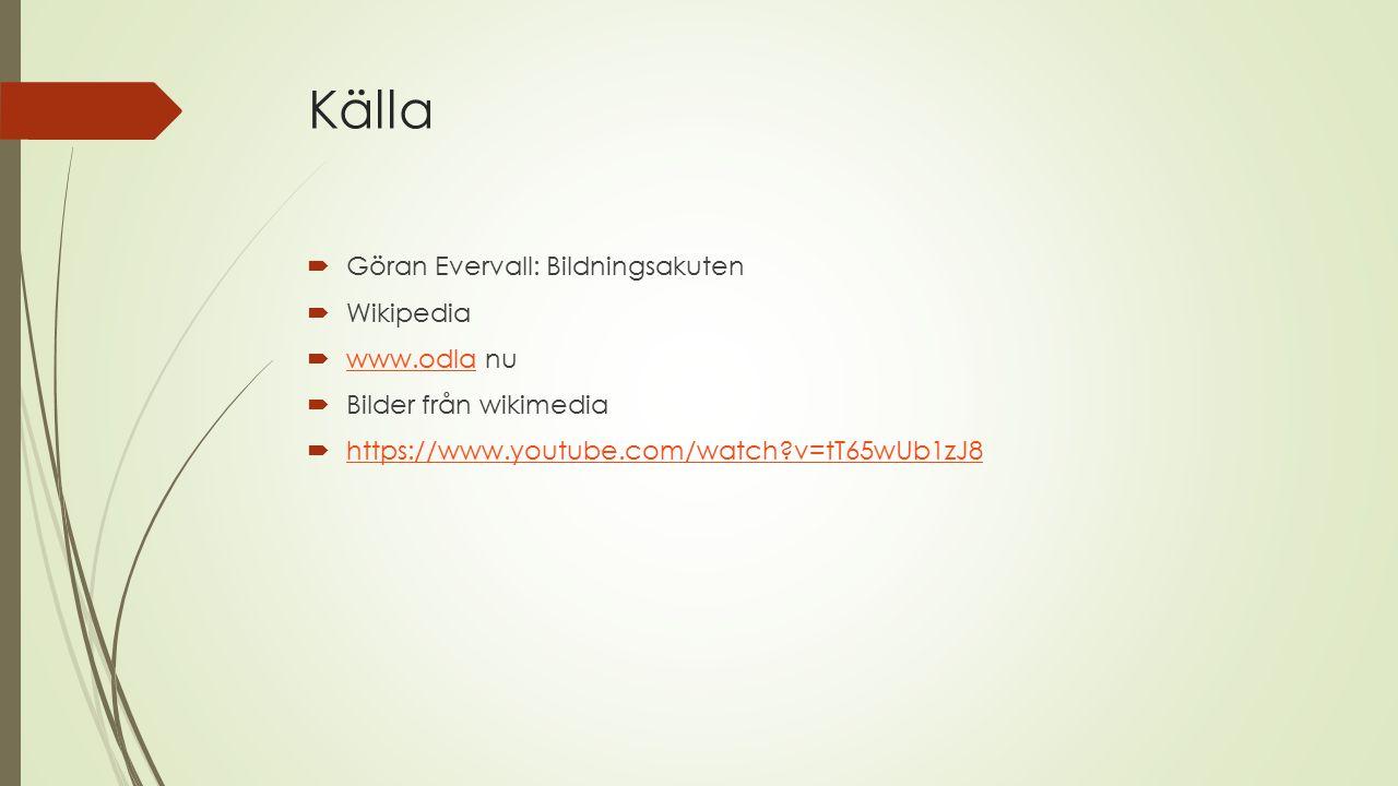 Källa  Göran Evervall: Bildningsakuten  Wikipedia  www.odla nu www.odla  Bilder från wikimedia  https://www.youtube.com/watch?v=tT65wUb1zJ8 https
