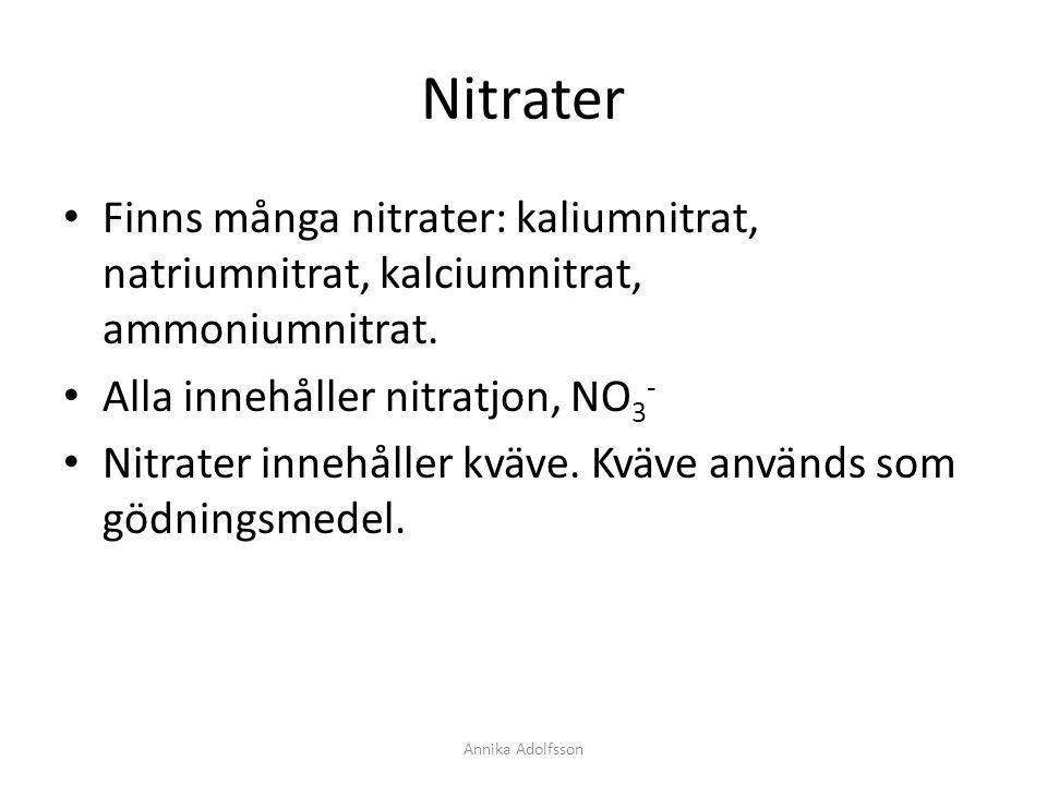 Nitrater Finns många nitrater: kaliumnitrat, natriumnitrat, kalciumnitrat, ammoniumnitrat. Alla innehåller nitratjon, NO 3 - Nitrater innehåller kväve