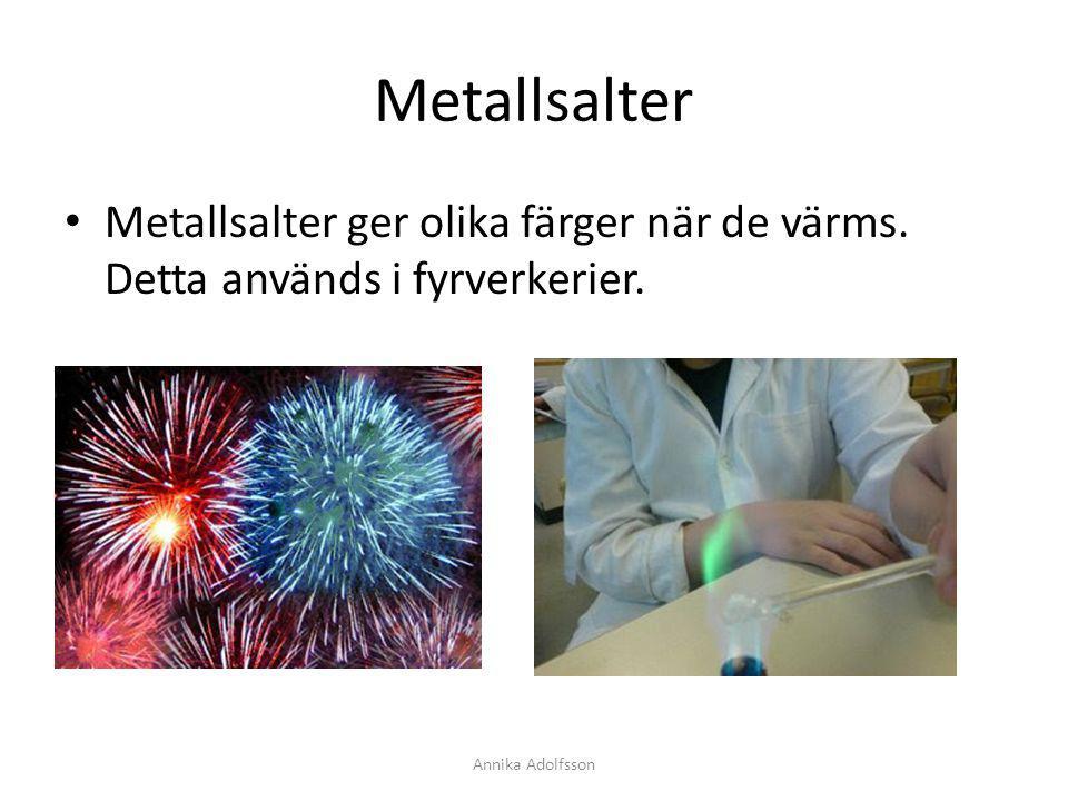 Metallsalter Metallsalter ger olika färger när de värms. Detta används i fyrverkerier. Annika Adolfsson