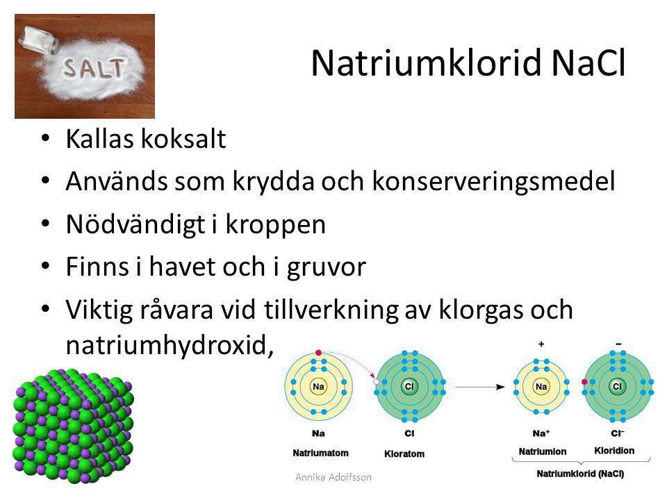Natriumklorid NaCl Kallas koksalt Används som krydda och konserveringsmedel Nödvändigt i kroppen Finns i havet och i gruvor Viktig råvara vid tillverk