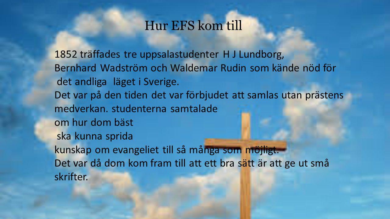 1852 träffades tre uppsalastudenter H J Lundborg, Bernhard Wadström och Waldemar Rudin som kände nöd för det andliga läget i Sverige. Det var på den t