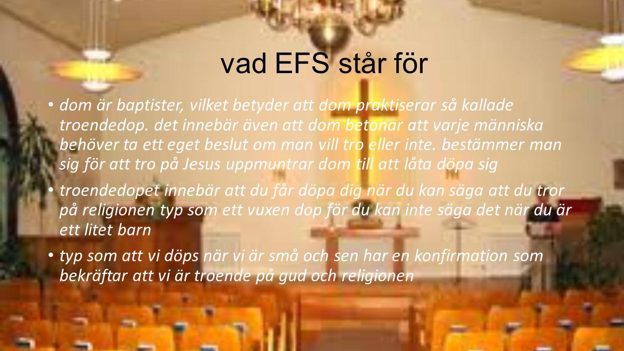 vad EFS står för dom är baptister, vilket betyder att dom praktiserar så kallade troendedop. det innebär även att dom betonar att varje människa behöv