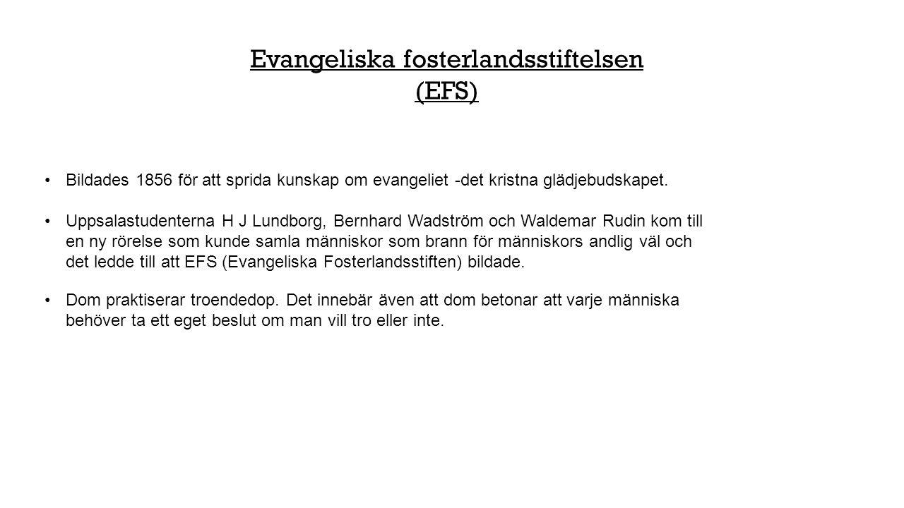 Evangeliska fosterlandsstiftelsen (EFS) Bildades 1856 för att sprida kunskap om evangeliet -det kristna glädjebudskapet. Uppsalastudenterna H J Lundbo