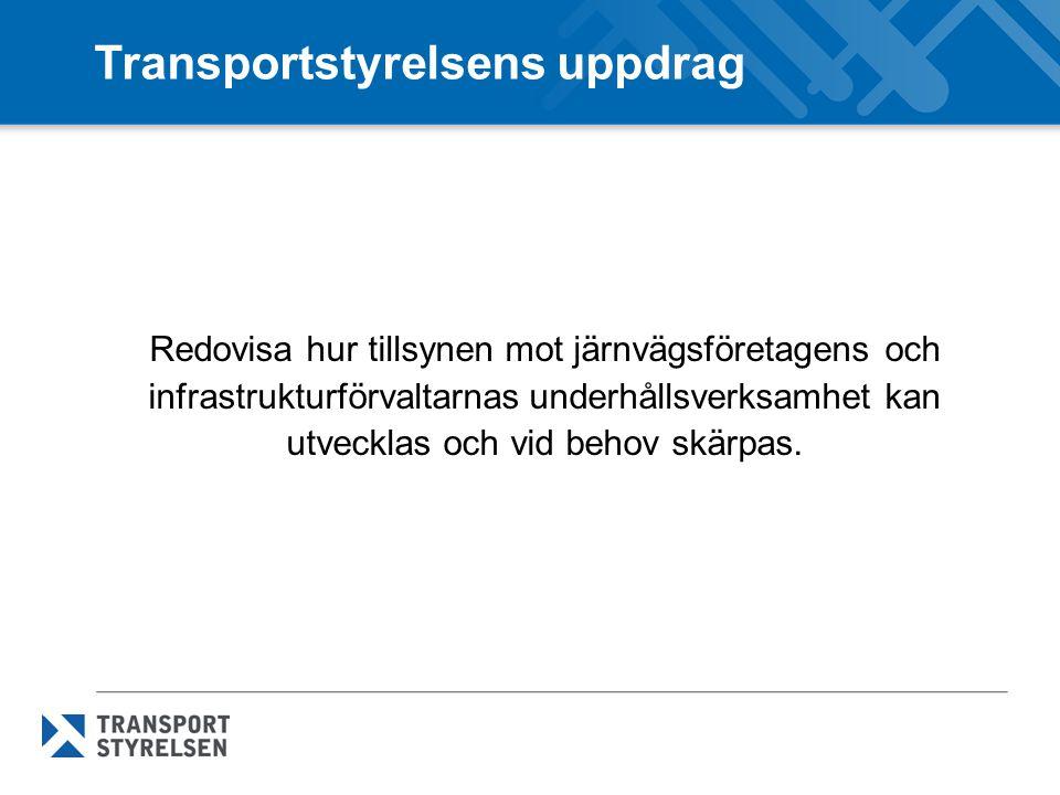 Transportstyrelsens uppdrag Redovisa hur tillsynen mot järnvägsföretagens och infrastrukturförvaltarnas underhållsverksamhet kan utvecklas och vid beh